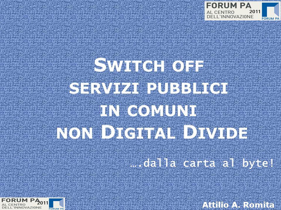 2011 S WITCH OFF SERVIZI PUBBLICI IN COMUNI NON D IGITAL D IVIDE 2011 ….dalla carta al byte.