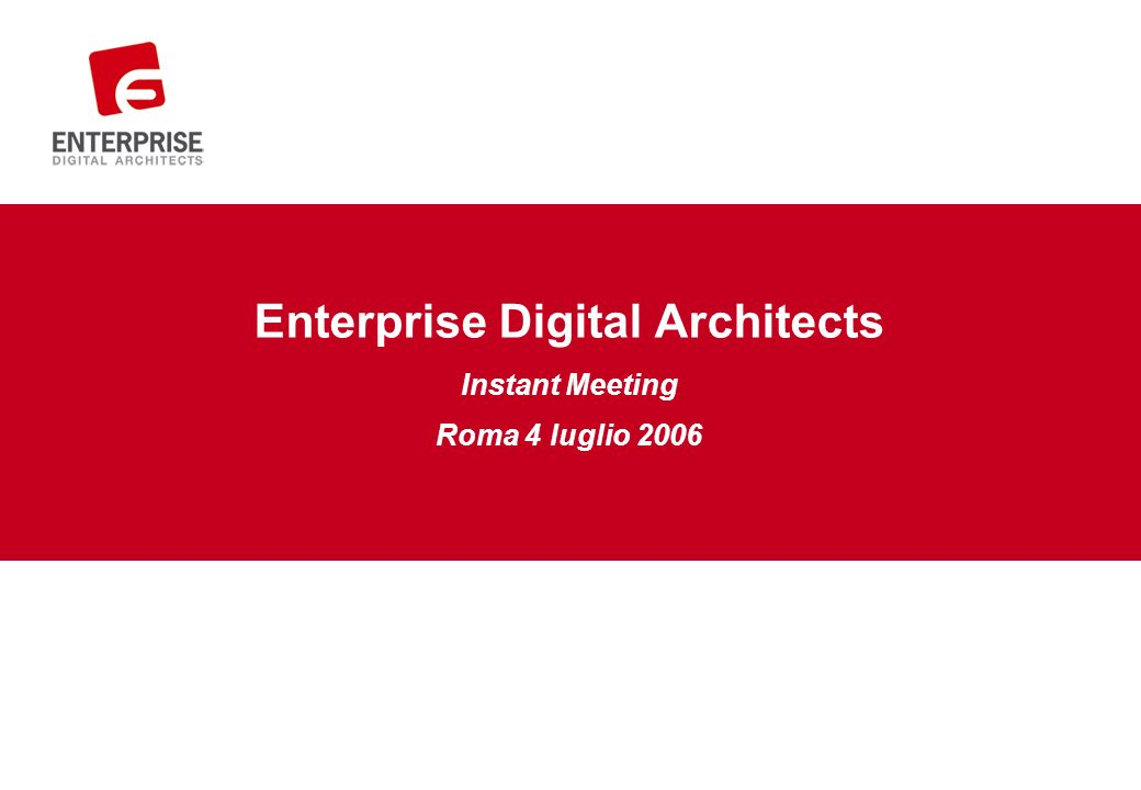 Enterprise Digital Architects Instant Meeting Roma 4 luglio 2006