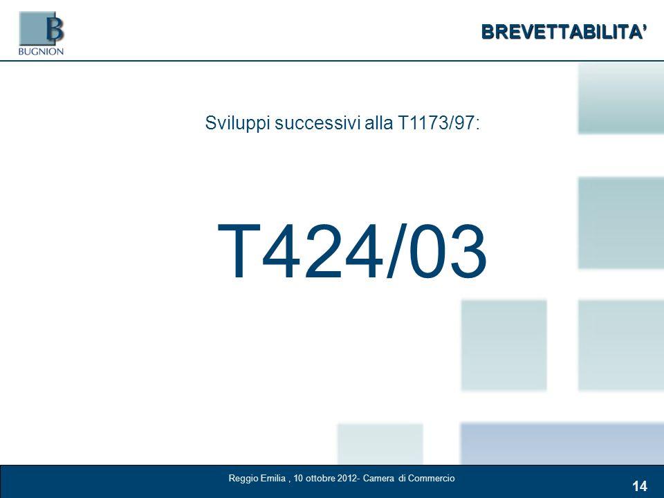 BREVETTABILITA 14 Sviluppi successivi alla T1173/97: T424/03 Reggio Emilia, 10 ottobre 2012- Camera di Commercio