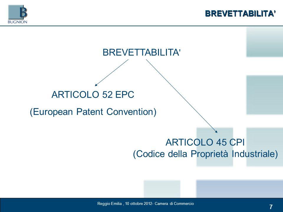 BREVETTABILITA 7 BREVETTABILITA ' ARTICOLO 52 EPC (European Patent Convention) ARTICOLO 45 CPI (Codice della Proprietà Industriale) Reggio Emilia, 10