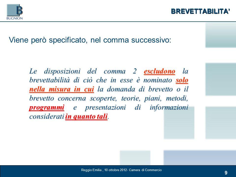 BREVETTABILITA 9 Viene però specificato, nel comma successivo: Le disposizioni del comma 2 escludono la brevettabilità di ciò che in esse è nominato s