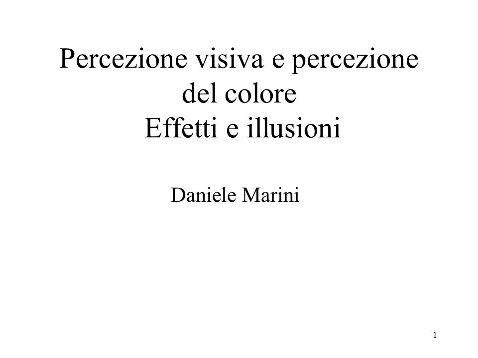 1 Percezione visiva e percezione del colore Effetti e illusioni Daniele Marini