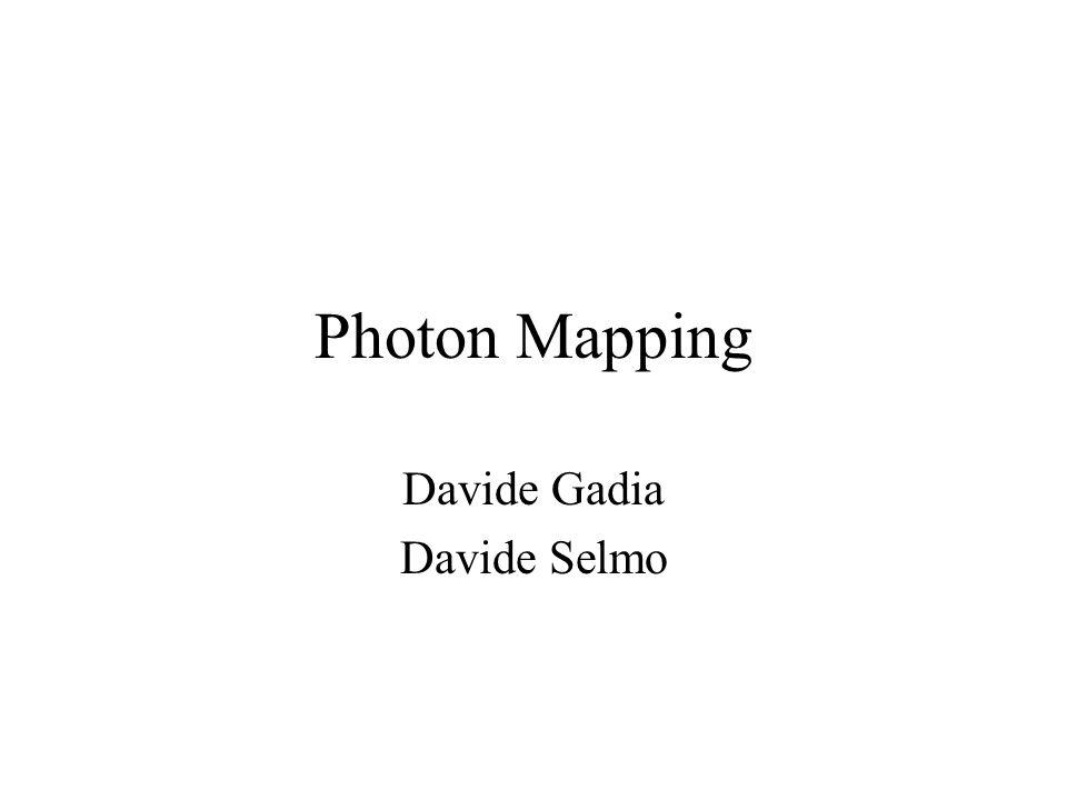 Passo 1: Storage Vengono utilizzate diverse mappe –Global map Riflessioni diffuse –Caustics map Generate lanciando fotoni direttamente su superfici lucide e riflettenti Molti campioni in una piccola area –Mezzi partecipanti