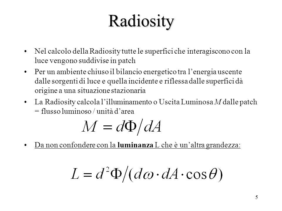 4 Radiosity: principio base Lenergia che lascia una patch è data dalla somma della energia autoemessa (per le sorgenti) più lenergia che raggiunge la
