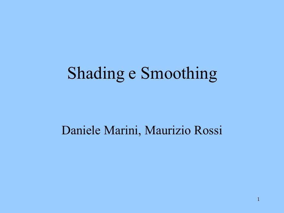 1 Shading e Smoothing Daniele Marini, Maurizio Rossi
