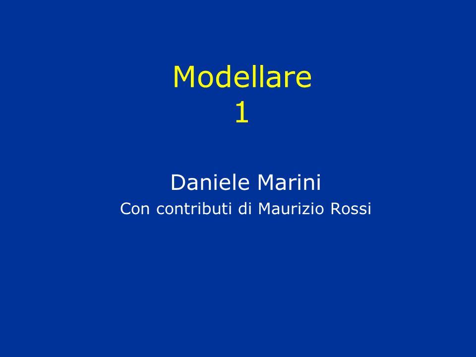 Modellare 1 Daniele Marini Con contributi di Maurizio Rossi