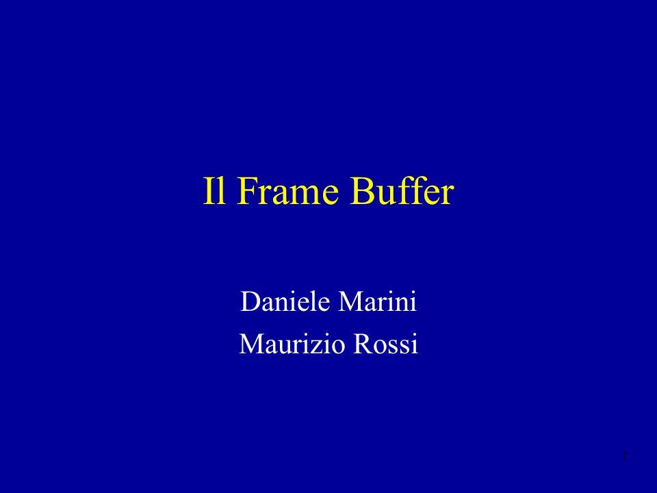 1 Il Frame Buffer Daniele Marini Maurizio Rossi