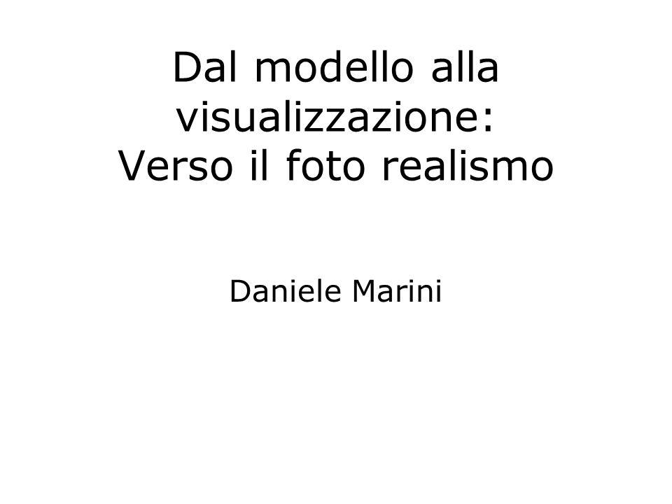Dal modello alla visualizzazione: Verso il foto realismo Daniele Marini