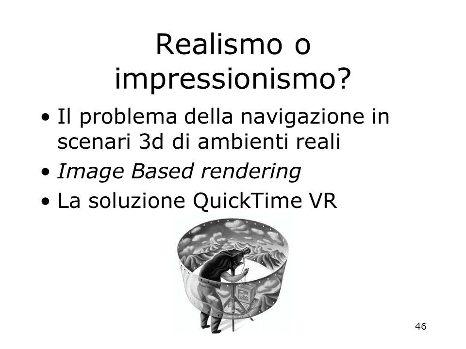 46 Realismo o impressionismo? Il problema della navigazione in scenari 3d di ambienti reali Image Based rendering La soluzione QuickTime VR