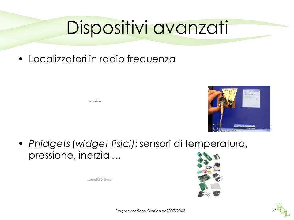Programmazione Grafica aa2007/200822 Dispositivi avanzati Localizzatori in radio frequenza Phidgets (widget fisici): sensori di temperatura, pressione