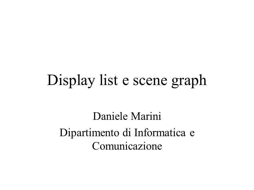 Display list e scene graph Daniele Marini Dipartimento di Informatica e Comunicazione