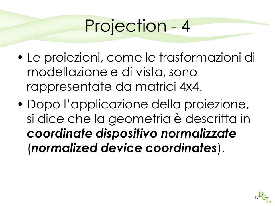 13 Projection - 4 Le proiezioni, come le trasformazioni di modellazione e di vista, sono rappresentate da matrici 4x4.