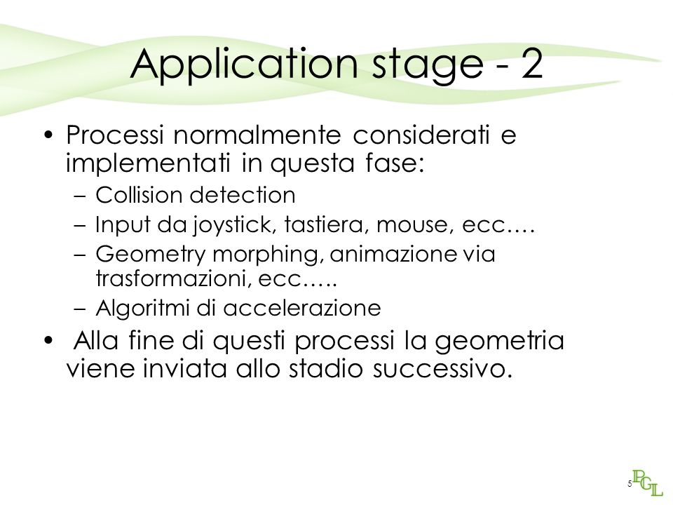 5 Application stage - 2 Processi normalmente considerati e implementati in questa fase: –Collision detection –Input da joystick, tastiera, mouse, ecc…