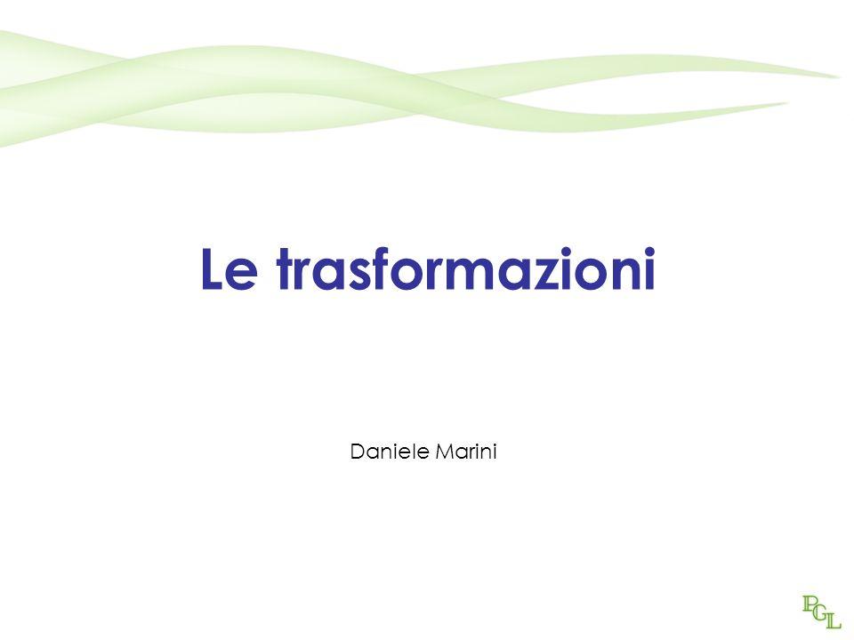 Le trasformazioni Daniele Marini