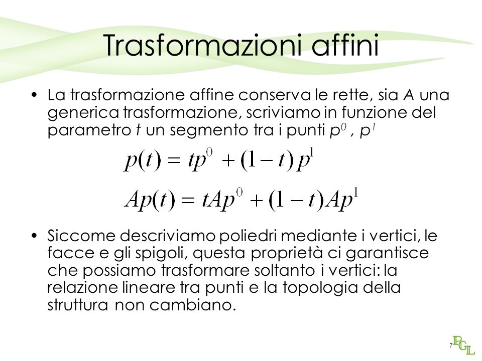 7 Trasformazioni affini La trasformazione affine conserva le rette, sia A una generica trasformazione, scriviamo in funzione del parametro t un segmen