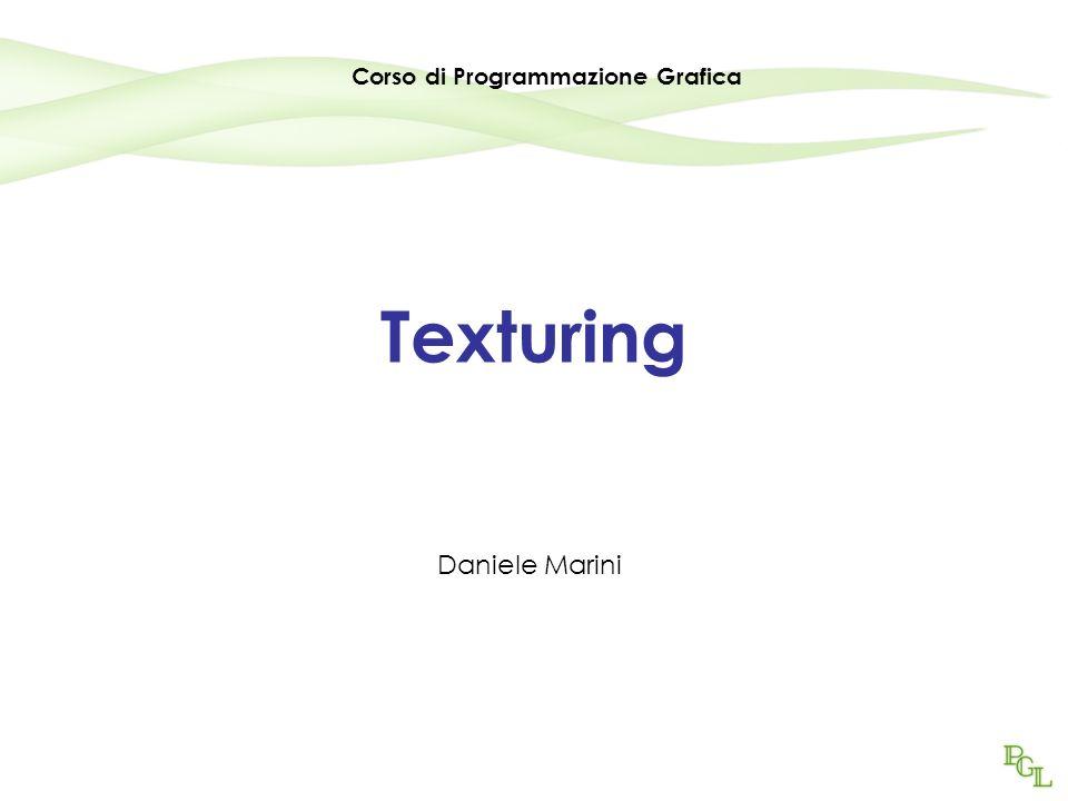 Texturing Daniele Marini Corso di Programmazione Grafica