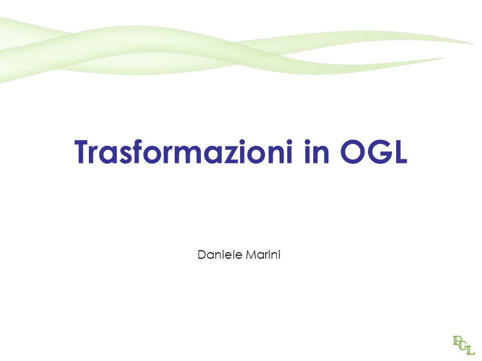 Trasformazioni in OGL Daniele Marini