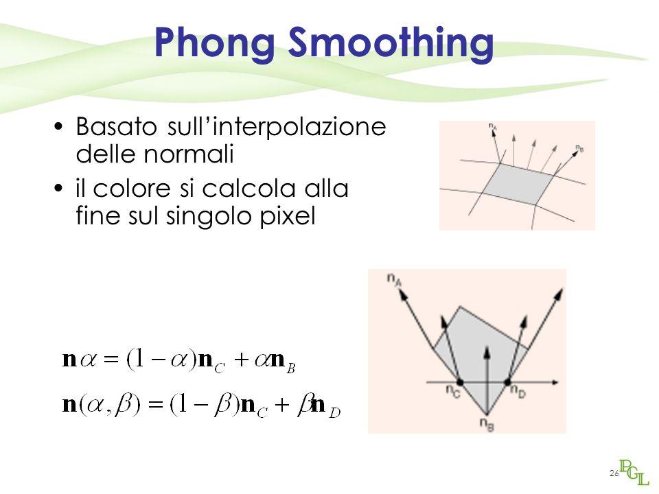 26 Phong Smoothing Basato sullinterpolazione delle normali il colore si calcola alla fine sul singolo pixel