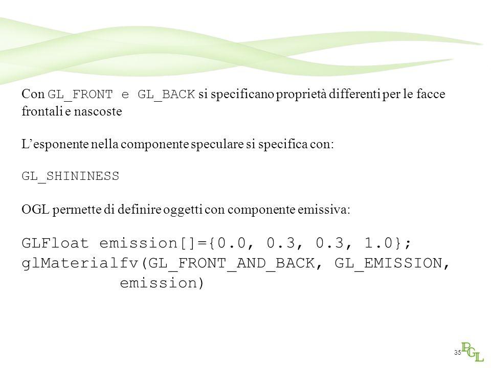 35 Con GL_FRONT e GL_BACK si specificano proprietà differenti per le facce frontali e nascoste Lesponente nella componente speculare si specifica con: