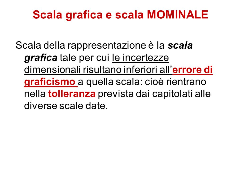 Scala grafica e scala MOMINALE Scala della rappresentazione è la scala grafica tale per cui le incertezze dimensionali risultano inferiori allerrore d