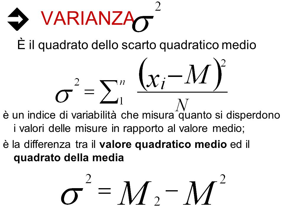 VARIANZA È il quadrato dello scarto quadratico medio è un indice di variabilità che misura quanto si disperdono i valori delle misure in rapporto al v
