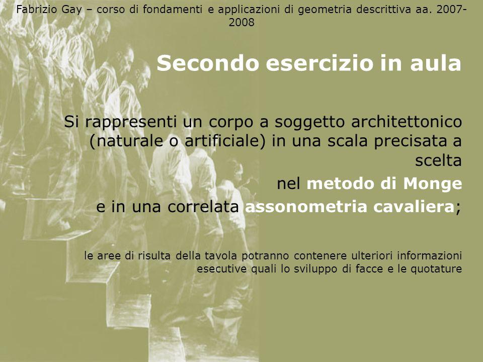 Fabrizio Gay – corso di fondamenti e applicazioni di geometria descrittiva aa. 2007- 2008 Secondo esercizio in aula Si rappresenti un corpo a soggetto