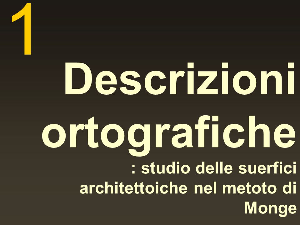 Descrizioni ortografiche : studio delle suerfici architettoiche nel metoto di Monge 1