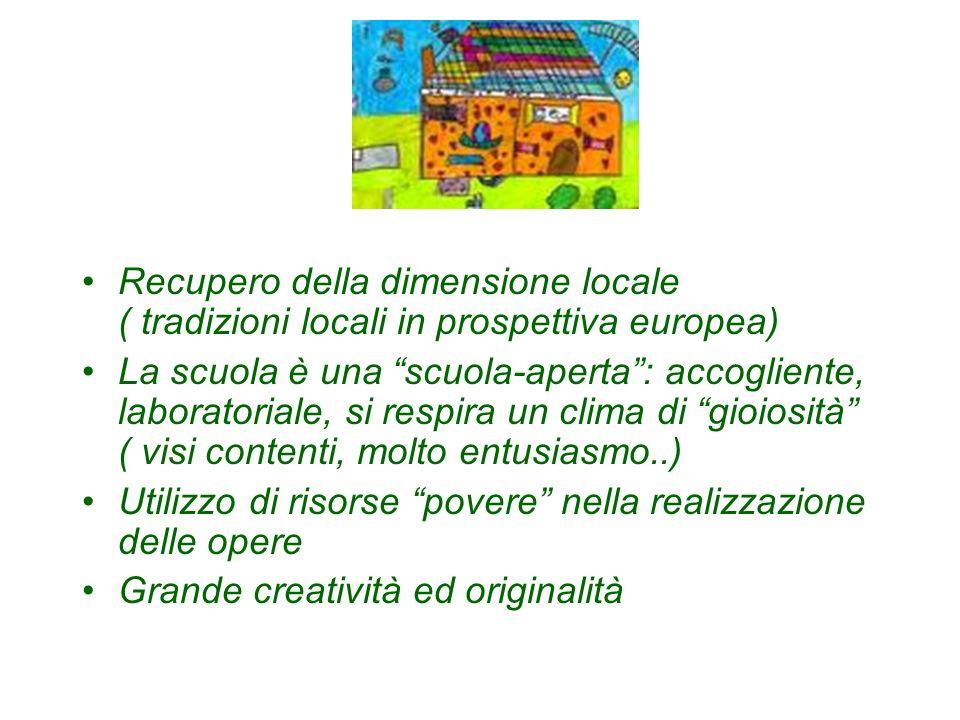 Recupero della dimensione locale ( tradizioni locali in prospettiva europea) La scuola è una scuola-aperta: accogliente, laboratoriale, si respira un