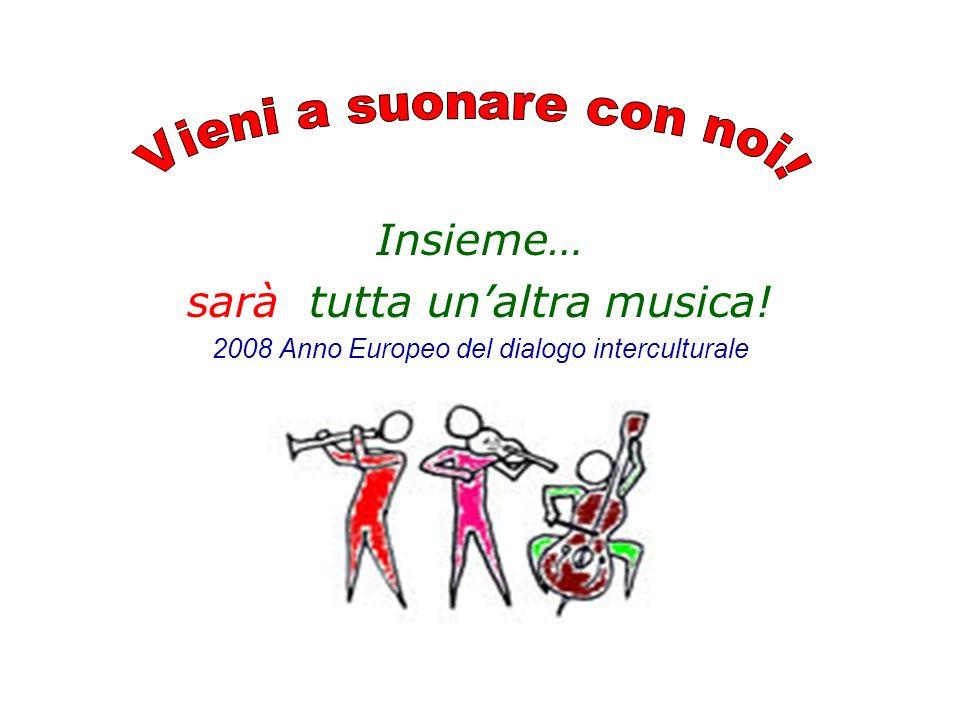 Insieme… sarà tutta unaltra musica! 2008 Anno Europeo del dialogo interculturale