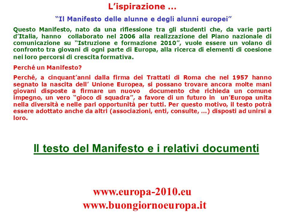 Lispirazione... Il Manifesto delle alunne e degli alunni europei Questo Manifesto, nato da una riflessione tra gli studenti che, da varie parti dItali
