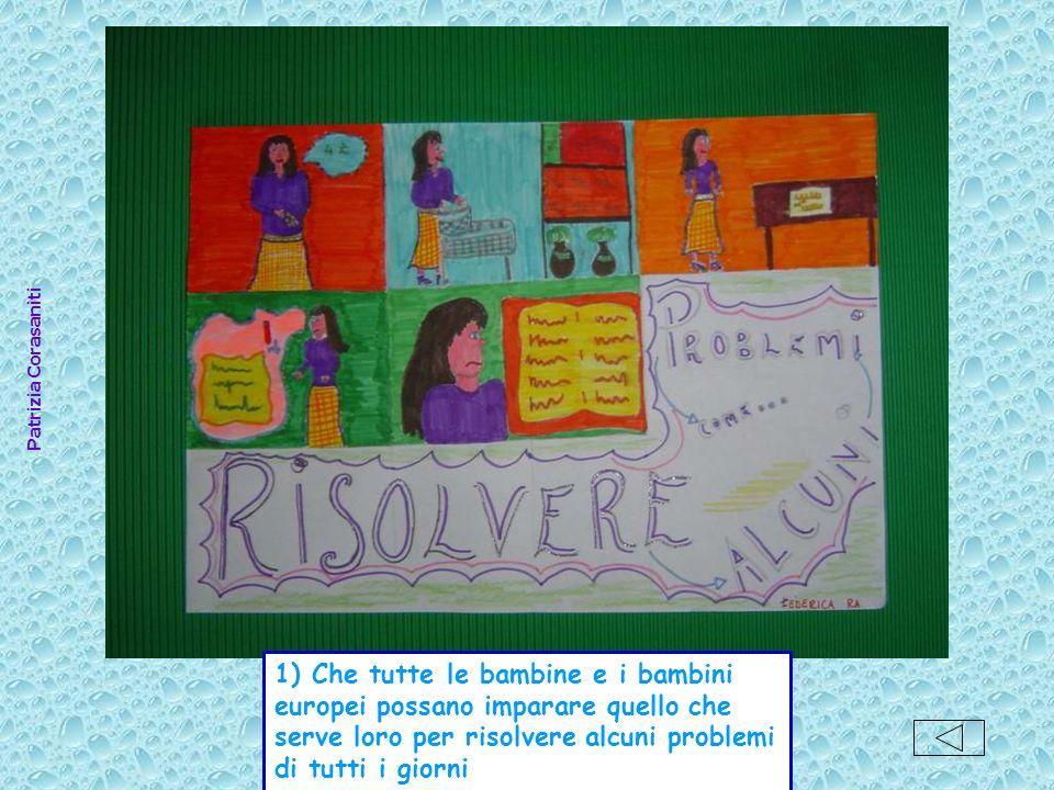 Patrizia Corasaniti 1) Che tutte le bambine e i bambini europei possano imparare quello che serve loro per risolvere alcuni problemi di tutti i giorni