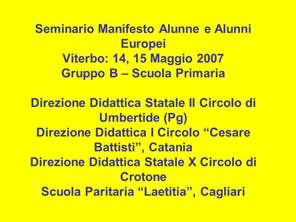 Seminario Manifesto Alunne e Alunni Europei Viterbo: 14, 15 Maggio 2007 Gruppo B – Scuola Primaria Direzione Didattica Statale II Circolo di Umbertide