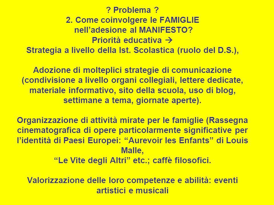? Problema ? 2. Come coinvolgere le FAMIGLIE nelladesione al MANIFESTO? Priorità educativa Strategia a livello della Ist. Scolastica (ruolo del D.S.),