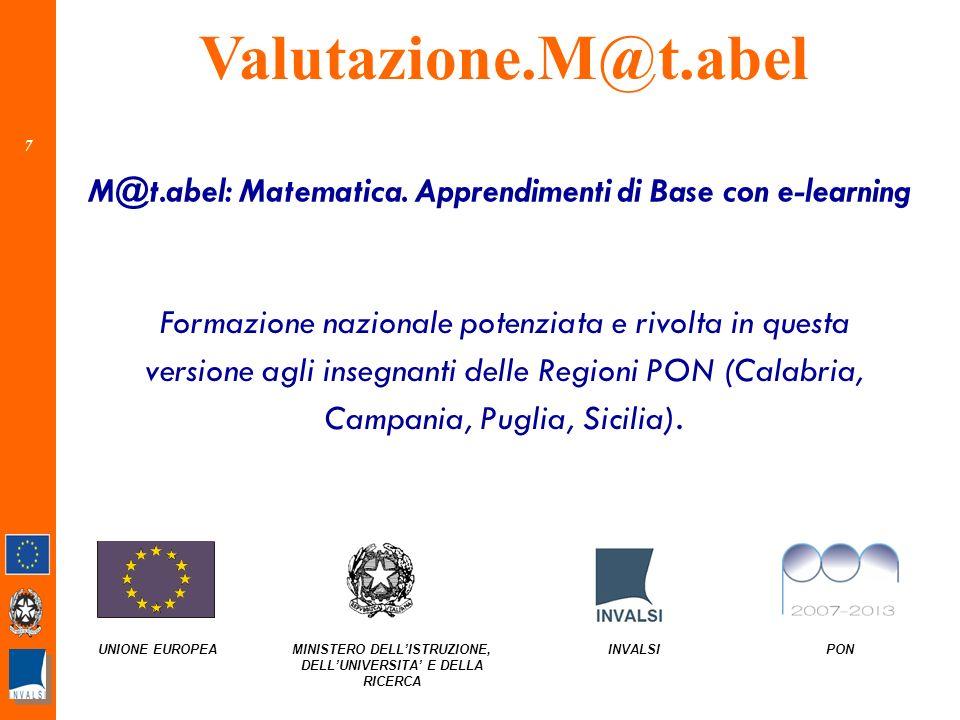 7 UNIONE EUROPEAMINISTERO DELLISTRUZIONE, DELLUNIVERSITA E DELLA RICERCA INVALSI PON M@t.abel: Matematica.