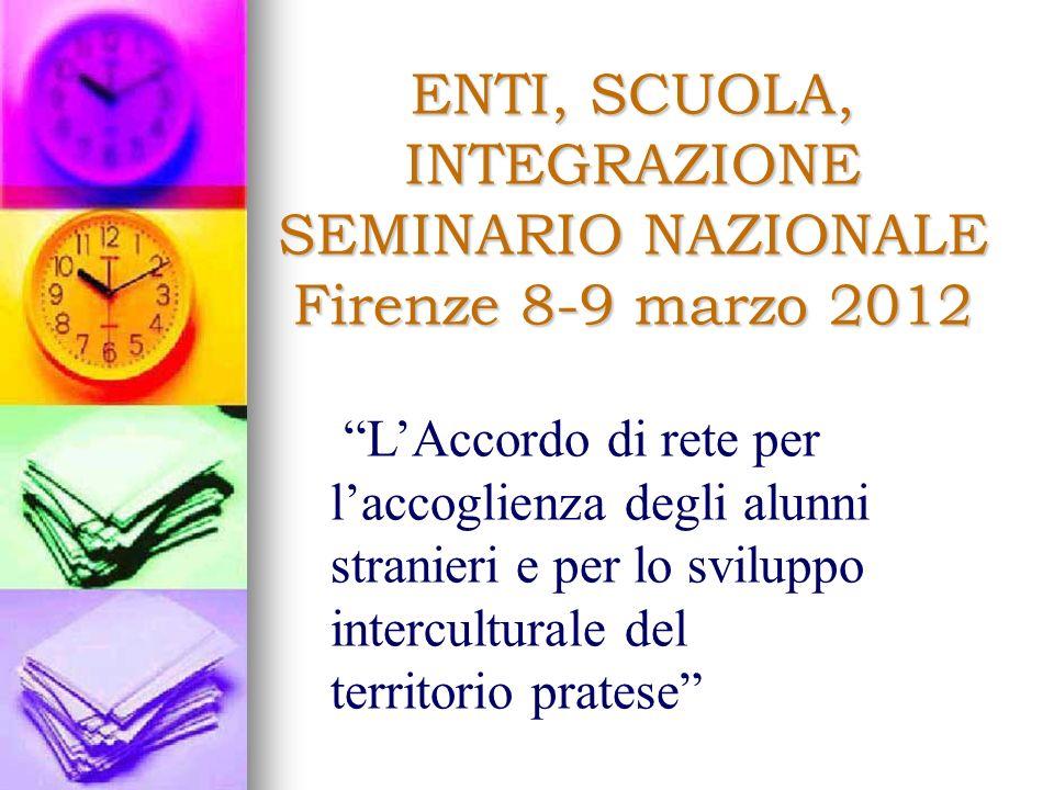 ENTI, SCUOLA, INTEGRAZIONE SEMINARIO NAZIONALE Firenze 8-9 marzo 2012 LAccordo di rete per laccoglienza degli alunni stranieri e per lo sviluppo interculturale del territorio pratese