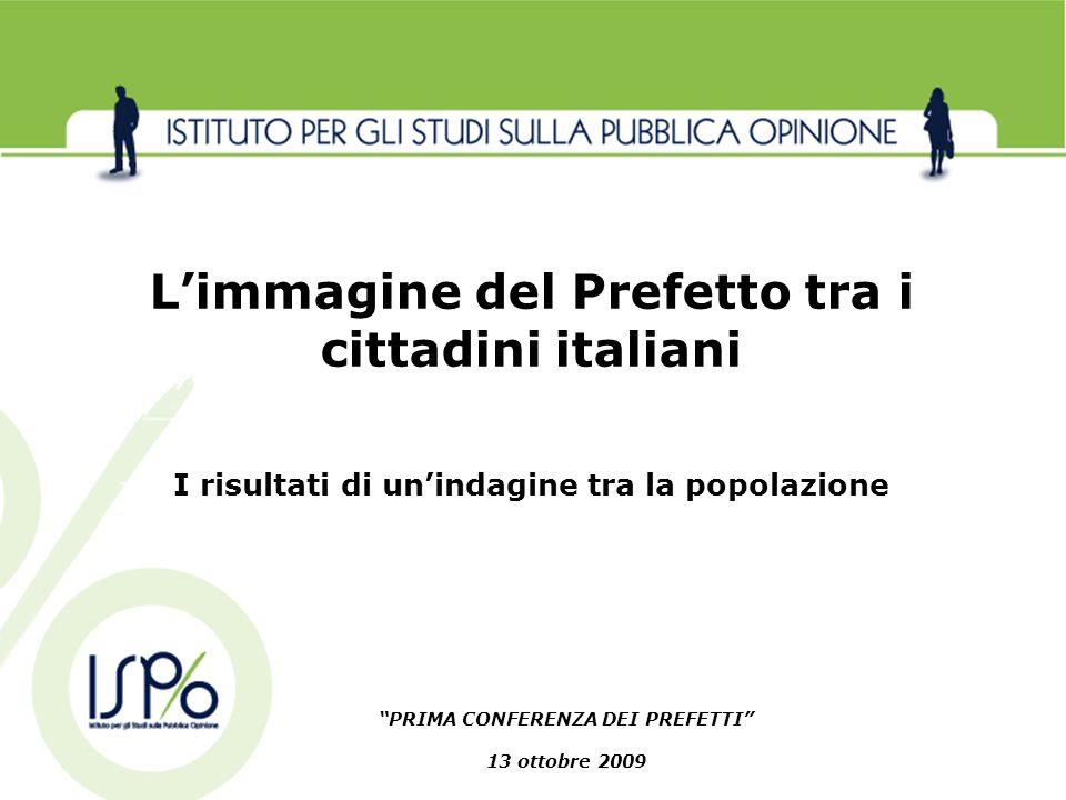 PRIMA CONFERENZA DEI PREFETTI 13 ottobre 2009 Limmagine del Prefetto tra i cittadini italiani I risultati di unindagine tra la popolazione