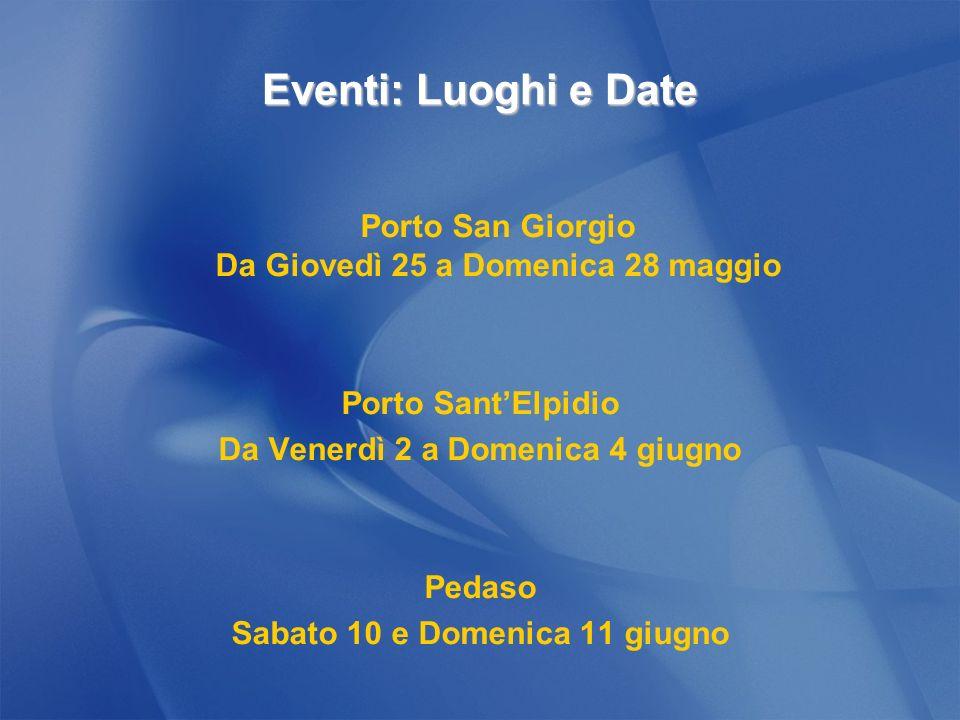 Eventi: Luoghi e Date Porto San Giorgio Da Giovedì 25 a Domenica 28 maggio Porto SantElpidio Da Venerdì 2 a Domenica 4 giugno Pedaso Sabato 10 e Domenica 11 giugno