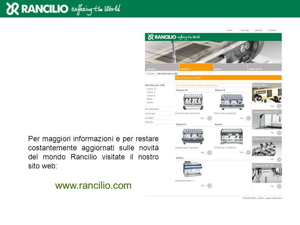 Per maggiori informazioni e per restare costantemente aggiornati sulle novità del mondo Rancilio visitate il nostro sito web: www.rancilio.com