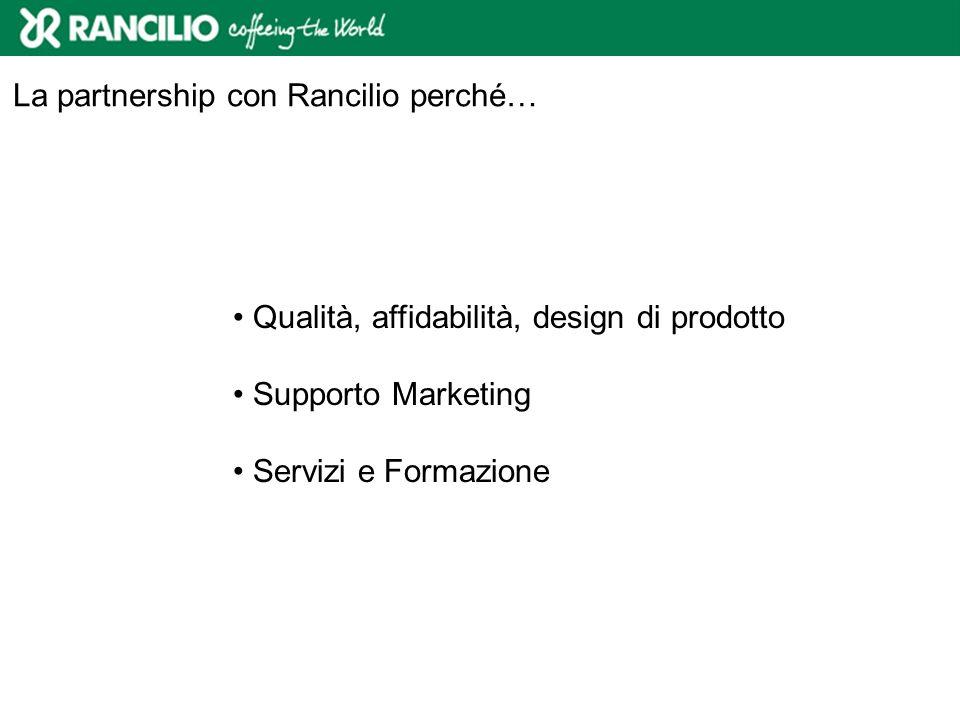 Qualità, affidabilità, design di prodotto Supporto Marketing Servizi e Formazione La partnership con Rancilio perché…