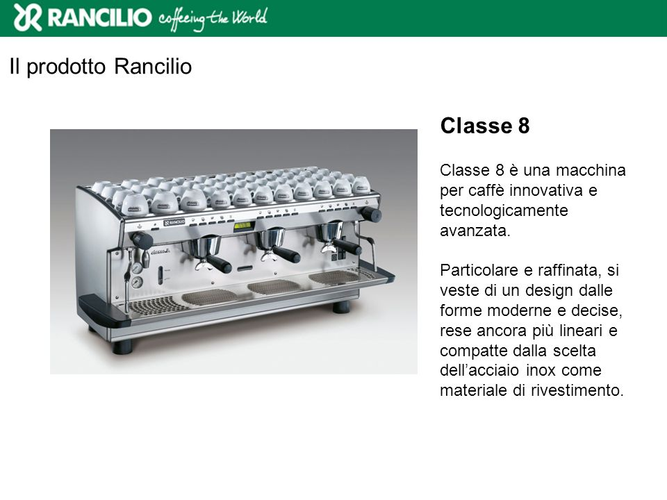 Classe 8 Classe 8 è una macchina per caffè innovativa e tecnologicamente avanzata. Particolare e raffinata, si veste di un design dalle forme moderne