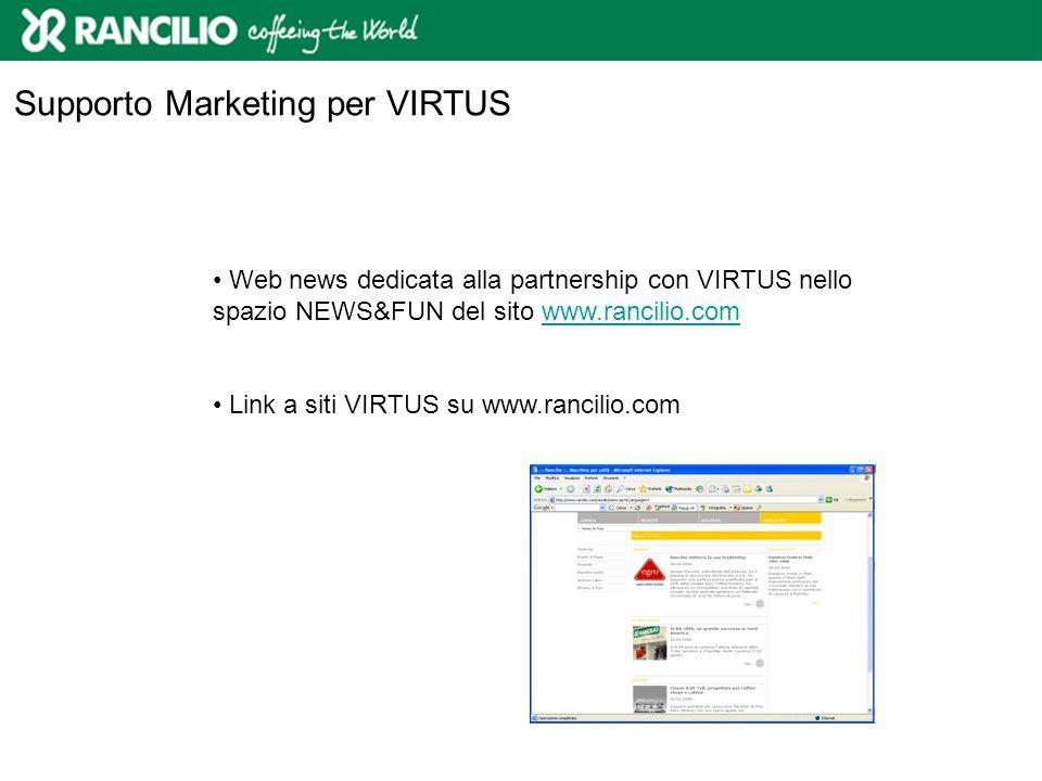 Web news dedicata alla partnership con VIRTUS nello spazio NEWS&FUN del sito www.rancilio.comwww.rancilio.com Link a siti VIRTUS su www.rancilio.com S