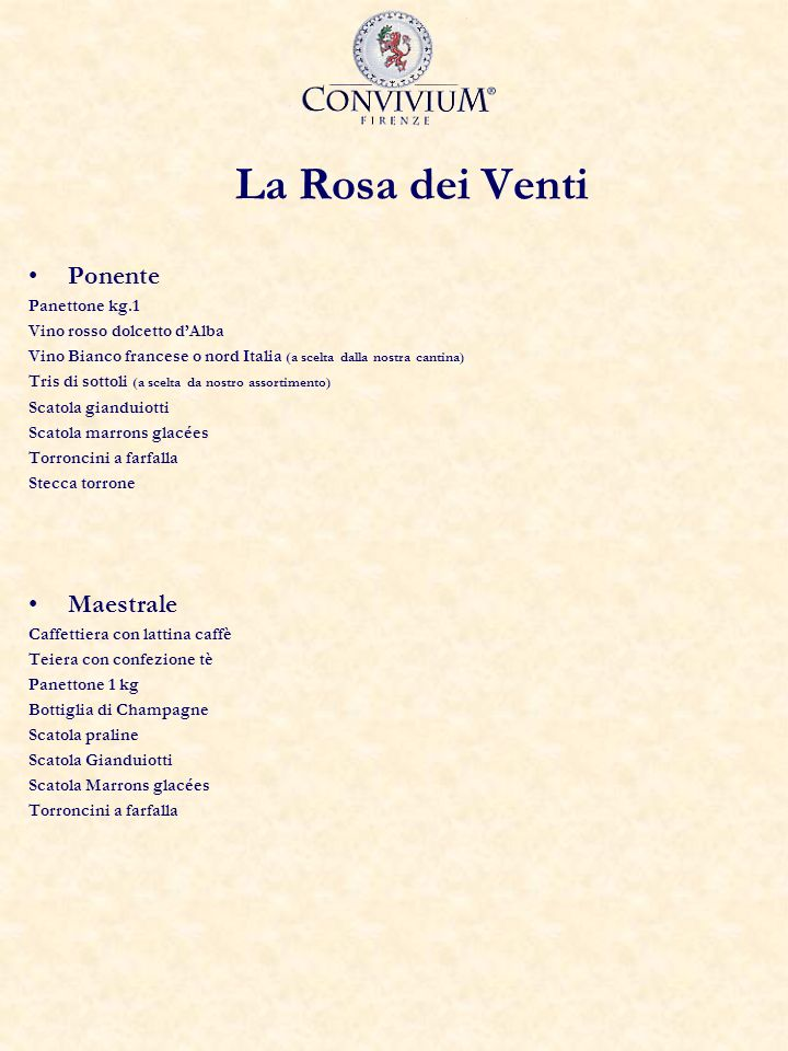 La Rosa dei Venti Ponente Panettone kg.1 Vino rosso dolcetto dAlba Vino Bianco francese o nord Italia (a scelta dalla nostra cantina) Tris di sottoli