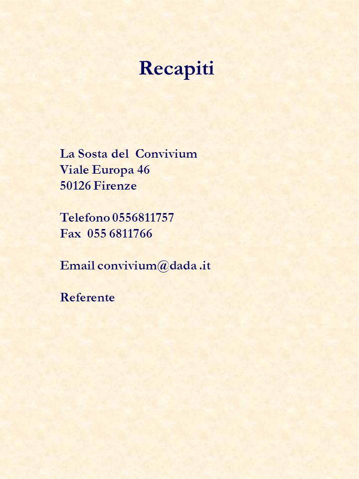 Recapiti La Sosta del Convivium Viale Europa 46 50126 Firenze Telefono 0556811757 Fax 055 6811766 Email convivium@dada.it Referente
