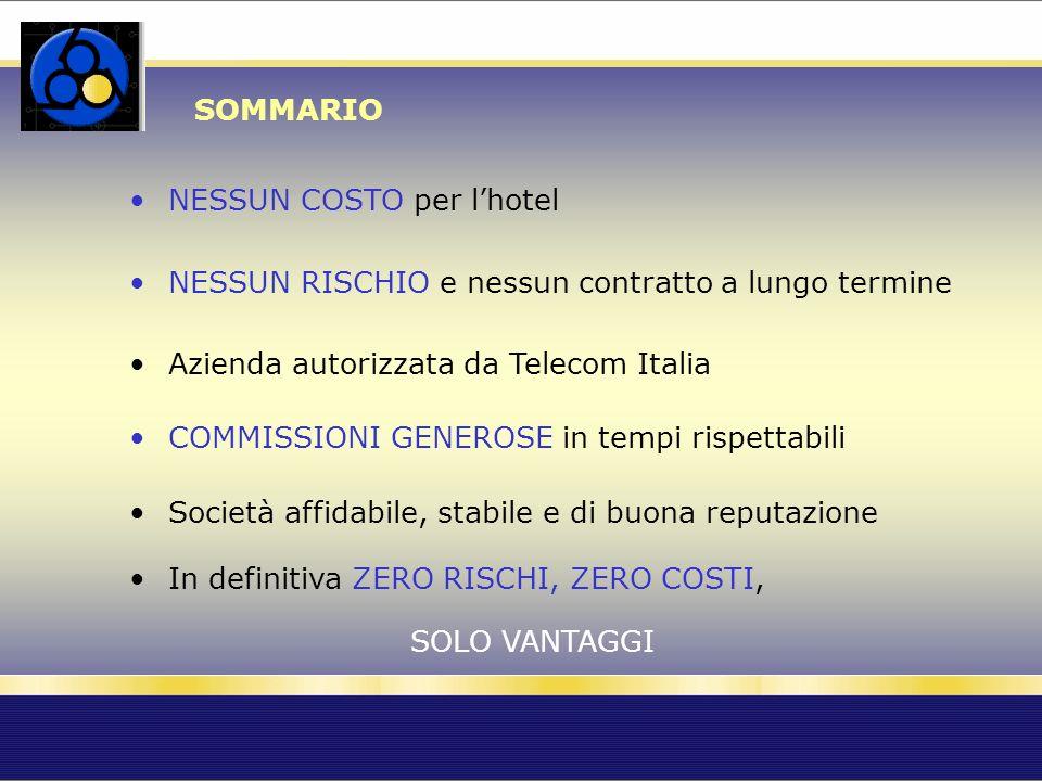 SOMMARIO NESSUN COSTO per lhotel NESSUN RISCHIO e nessun contratto a lungo termine Azienda autorizzata da Telecom Italia Società affidabile, stabile e