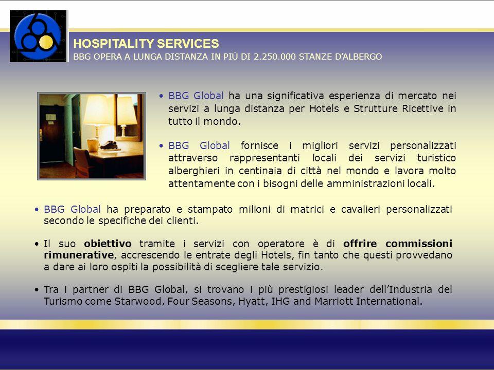 HOSPITALITY SERVICES BBG OPERA A LUNGA DISTANZA IN PIÙ DI 2.250.000 STANZE DALBERGO BBG Global ha una significativa esperienza di mercato nei servizi a lunga distanza per Hotels e Strutture Ricettive in tutto il mondo.