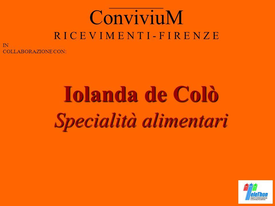 ConviviuM R I C E V I M E N T I - F I R E N Z E IN COLLABORAZIONE CON: __________ Iolanda de Colò Specialità alimentari