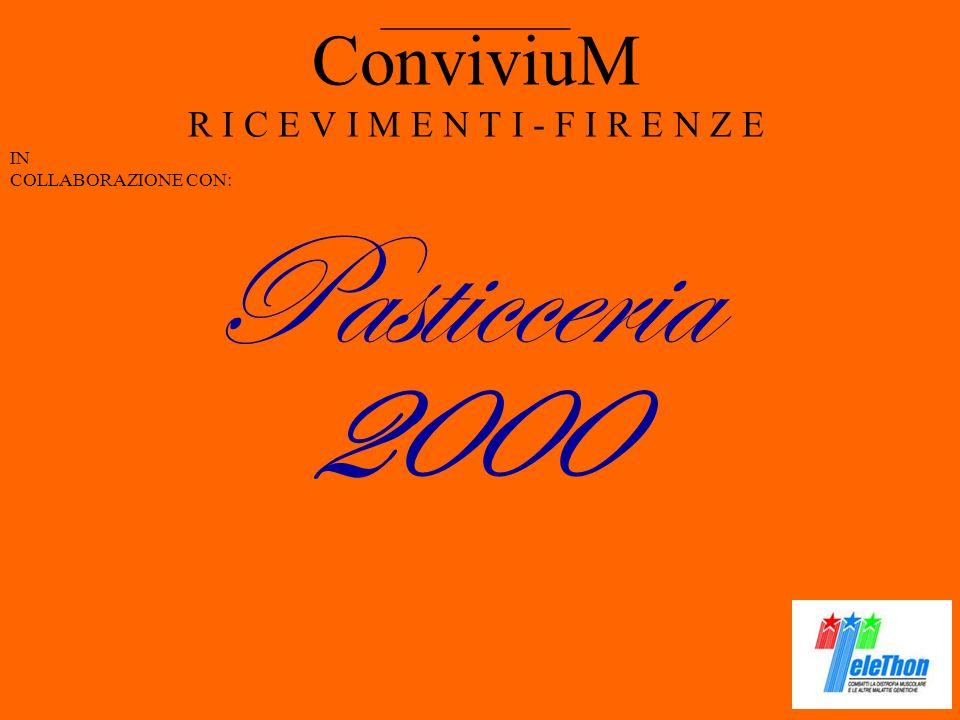 ConviviuM R I C E V I M E N T I - F I R E N Z E IN COLLABORAZIONE CON: __________ Pasticceria 2000