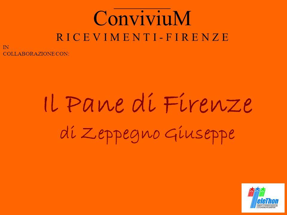 ConviviuM R I C E V I M E N T I - F I R E N Z E IN COLLABORAZIONE CON: __________ Il Pane di Firenze di Zeppegno Giuseppe