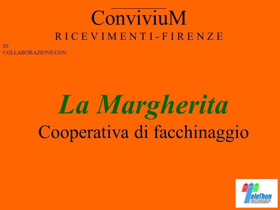 ConviviuM R I C E V I M E N T I - F I R E N Z E IN COLLABORAZIONE CON: __________ La Margherita Cooperativa di facchinaggio