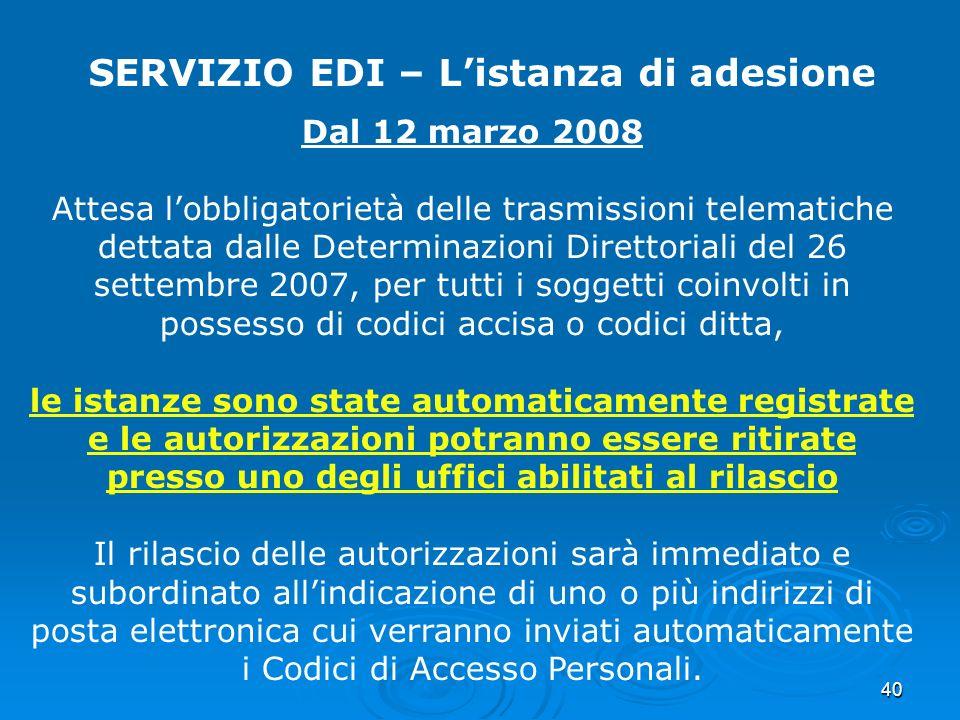 40 SERVIZIO EDI – Listanza di adesione Dal 12 marzo 2008 Attesa lobbligatorietà delle trasmissioni telematiche dettata dalle Determinazioni Direttoria